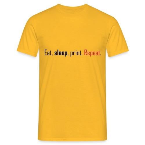Eat, sleep, print. Repeat. - Men's T-Shirt