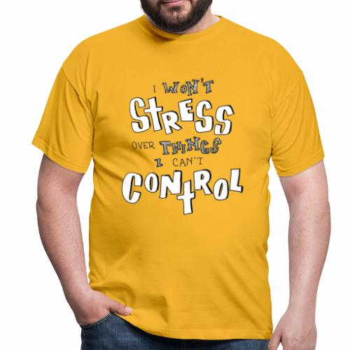 I won't stress over things I can't control _ BW - Männer T-Shirt