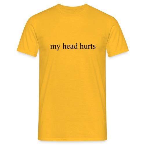 my head hurts - Men's T-Shirt