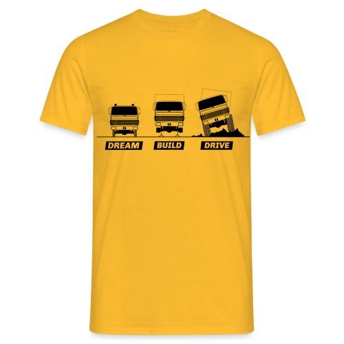 Dream - Build - Drive - Männer T-Shirt