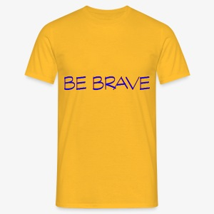 BE BRAVE - Men's T-Shirt