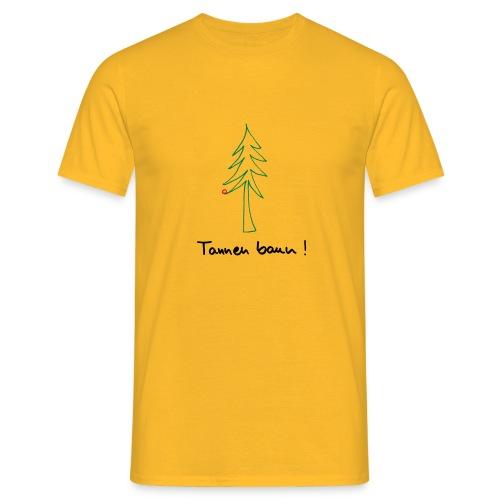 Tannen baun ! - Männer T-Shirt