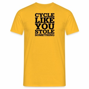 Cycle like you stole something - Männer T-Shirt
