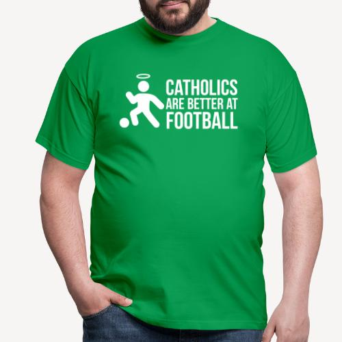 CATHOLICS ARE BETTER AT FOOTBALL - Men's T-Shirt