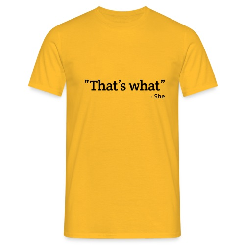 That's what - She - Mannen T-shirt