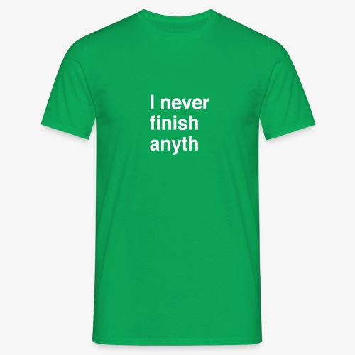 I never finish anyth - Mannen T-shirt