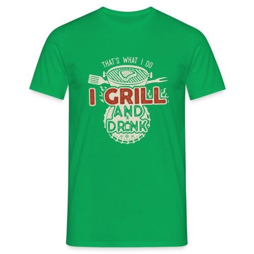 That's what I do: I Drink and Grill - Maglietta da uomo