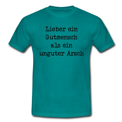 Gutmensch unguter Arsch - Männer T-Shirt