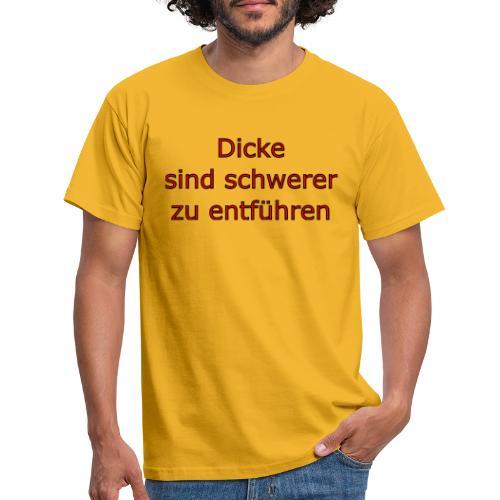 DICKE - Männer T-Shirt