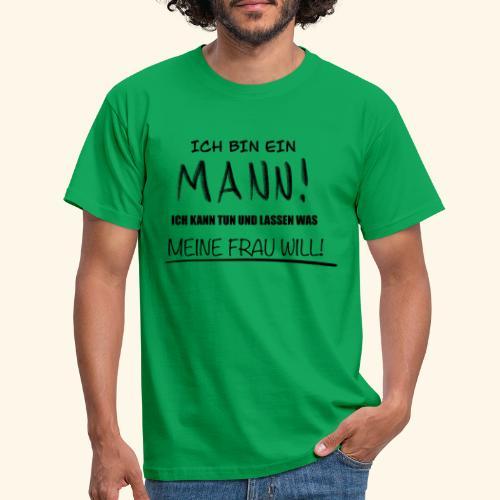 Ich bin ein Mann - Männer T-Shirt