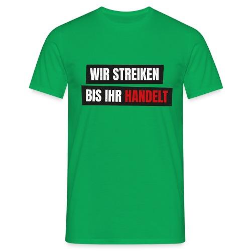 Wir streiken bis ihr handelt Fridays for Future - Männer T-Shirt