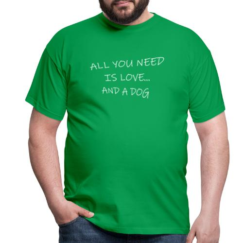 All you need is love..and dog - Camiseta hombre