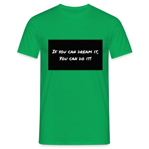 If you Can dream IT you Can Do it - T-skjorte for menn