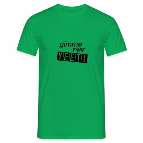 GIMME THAT YEET - Mannen T-shirt
