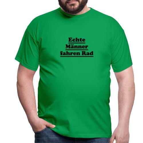 echte männer rad - Männer T-Shirt