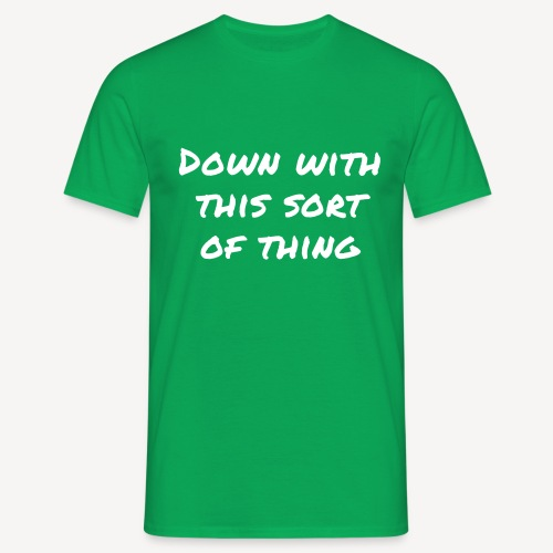 DOWN WITH THIS SORT OF THING - Men's T-Shirt