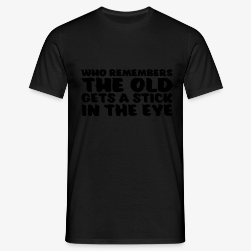 who remembers the old gets a stick in the eye - Miesten t-paita