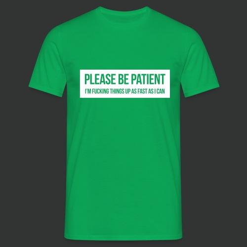 Please be patient - Men's T-Shirt