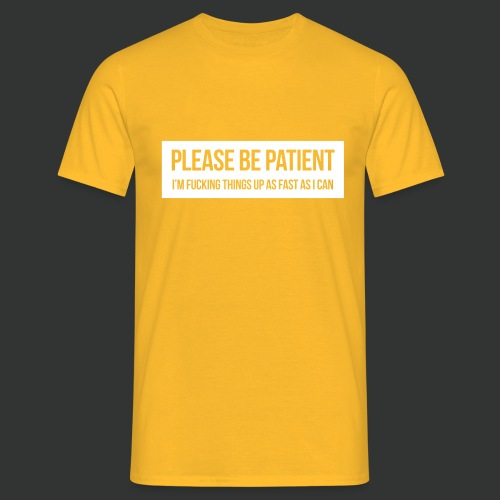 Please be patient - Men's T-Shirt