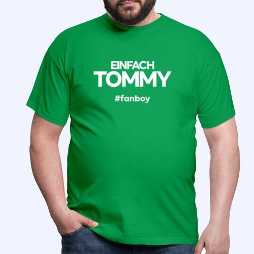 Einfach Tommy / #fanboy / White Font - Männer T-Shirt