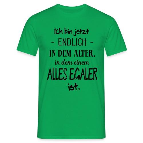 Geburtstag Geschenk Alter Egaler Spruch Lustig - Männer T-Shirt
