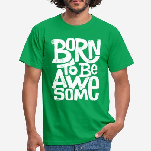 großartig geboren - Männer T-Shirt