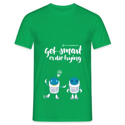Get smart or die trying - Männer T-Shirt