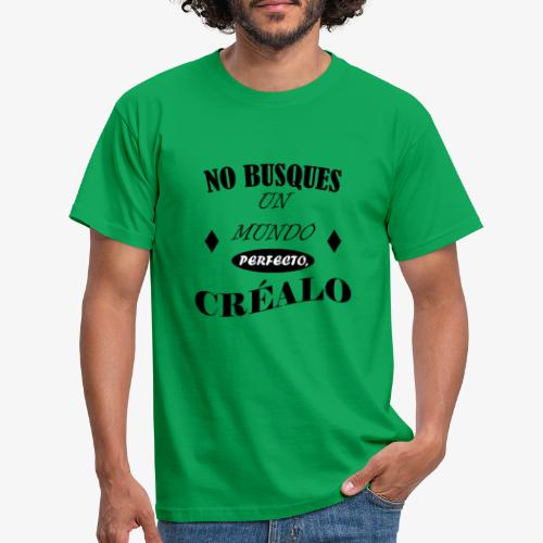 NO BUSQUES UN MUNDO PERFECTO, CRÉALO - Camiseta hombre