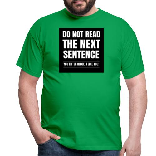 Do Not Read The Next Sentence You Rebel - Mannen T-shirt