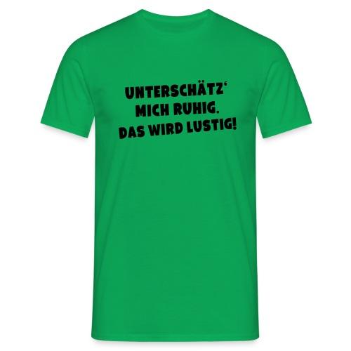 Unterschätz mich ruhig (Spruch) - Männer T-Shirt