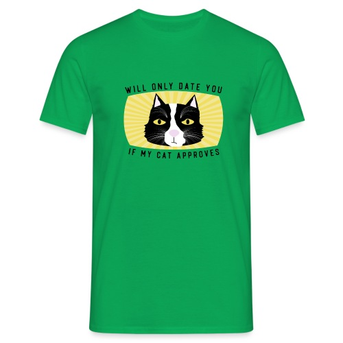 Will Only Date You If My Cat Approves - Men's T-Shirt