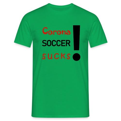 Corona Soccer sucks - Männer T-Shirt