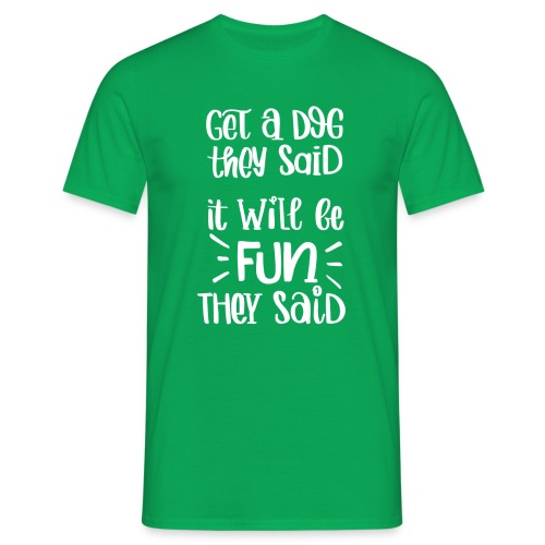 Get a dog they said, it will be fun they said - Männer T-Shirt