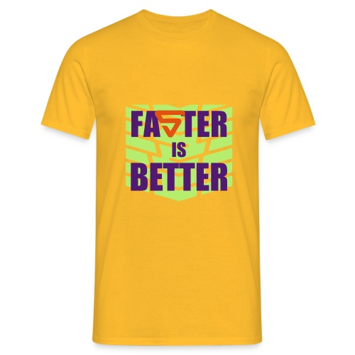 Faster is Better - T-shirt Homme