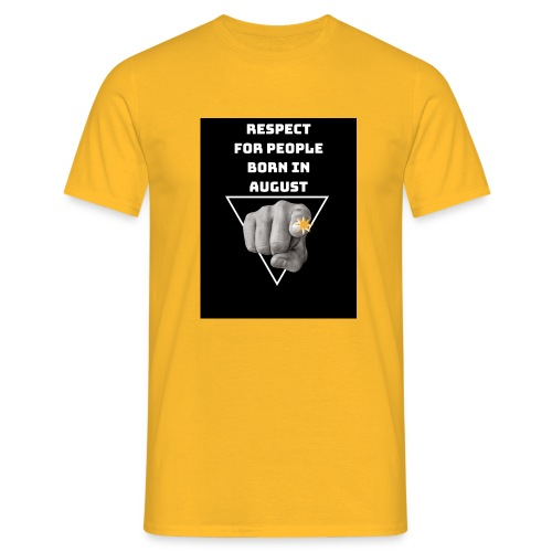 RESPECT FOR PEOPLE BORN IN AUGUST - T-shirt Homme