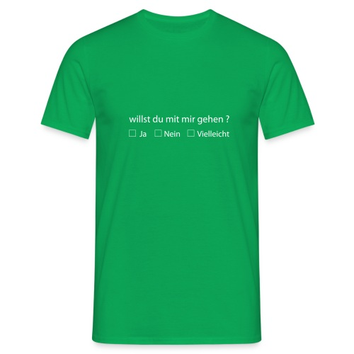 willst du mit mir gehen - Männer T-Shirt