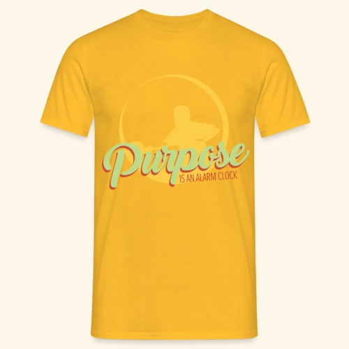 Purpose is an alarm clock to keep reminding you - Männer T-Shirt