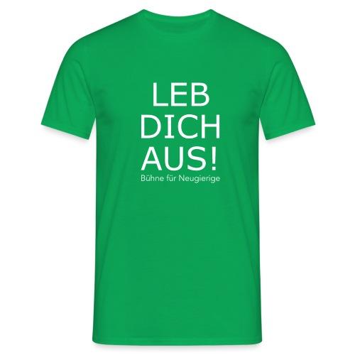 Leb dich aus! - Männer T-Shirt