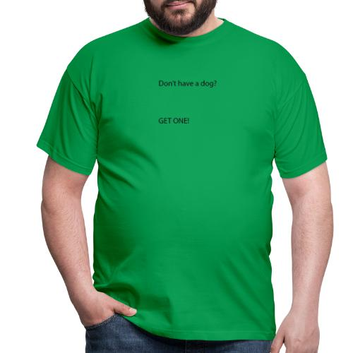 DONT HAVE A DOG - Men's T-Shirt