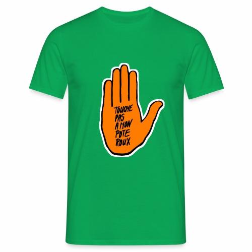 Touche pas à mon pote roux - SOS Roucisme - T-shirt Homme