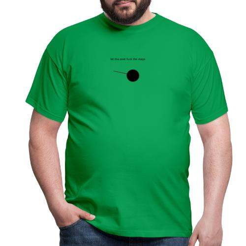 let the poet fuck the stage - Camiseta hombre