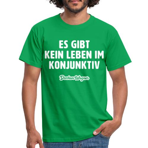 Es gibt kein Leben im Konjunktiv - Männer T-Shirt