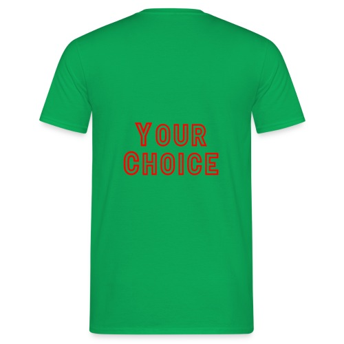 Your Choice - Mannen T-shirt