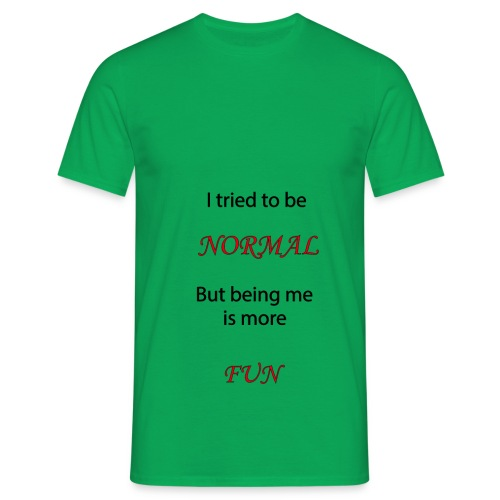 i tried to be normal but being me is more fun - Mannen T-shirt