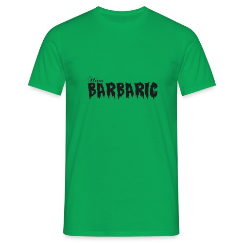 How Barbaric Black and White Design - Men's T-Shirt