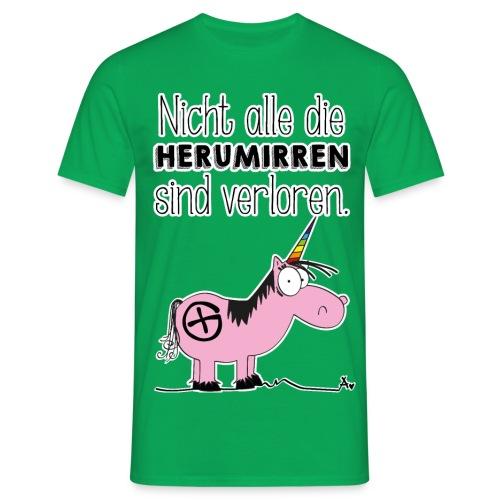 Nicht alle die Herumirren sind verloren... - Männer T-Shirt