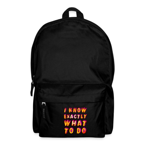 I know exactly what to do - Backpack