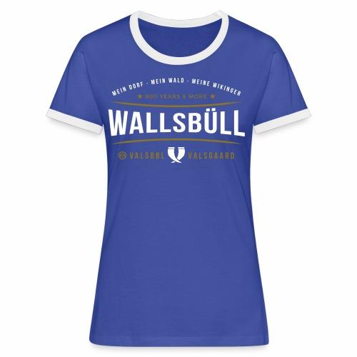 Wallsbüll - mein Dorf, mein Wald, meine Wikinger - Frauen Kontrast-T-Shirt