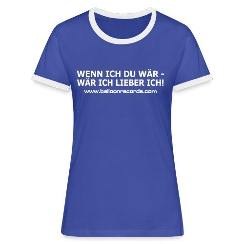 Wenn Ich Du wär! - Frauen Kontrast-T-Shirt