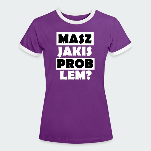Koszulka Damska Premium PROBLEM? - Koszulka damska z kontrastowymi wstawkami